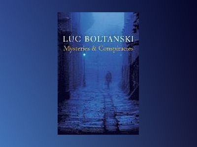 Mysteries and Conspiracies: Detective Stories, Spy Novels and the Making of av Luc Boltanski