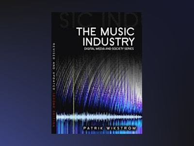 The Music Industry: Music in the Cloud, 2nd Edition av Patrik Wikstrom