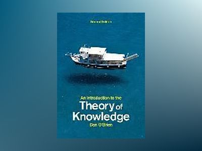 An Introduction to the Theory of Knowledge, 2nd Edition av Dan O'Brien