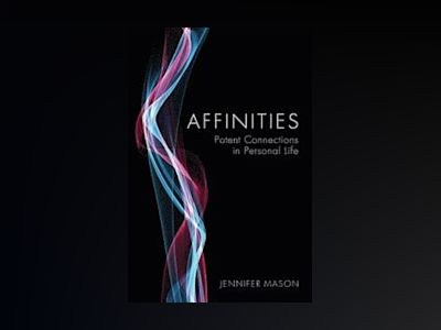Affinities: Potent Connections in Personal Life av Jennifer Mason