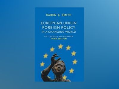 European Union Foreign Policy in a Changing World, 3rd Edition av Karen E. Smith