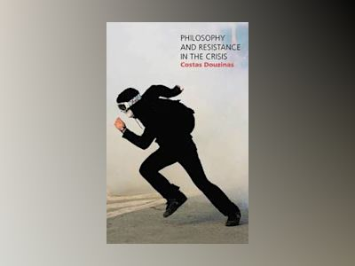 Philosophy and Resistance in the Crisis: Greece and the Future of Europe av Costas Douzinas