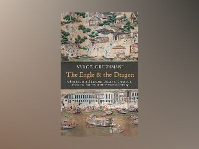 The Eagle and the Dragon: European Expansion and Globalization in the 16th av Serge Gruzinski