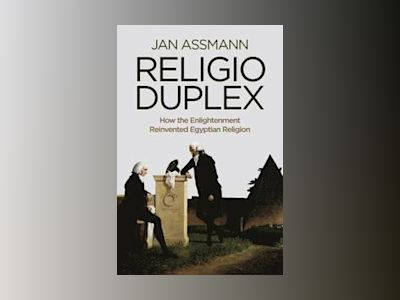 Religio Duplex: How the Enlightenment Reinvented Egyptian Religion av Jan Assmann