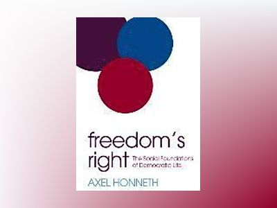 Freedom's Right: The Social Foundations of Democratic Life av Axel Honneth