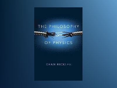 The Philosophy of Physics av Dean Rickles