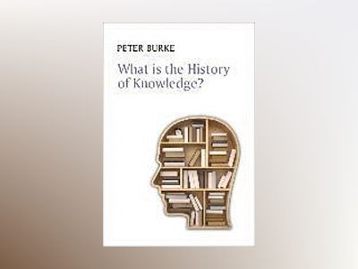What is the History of Knowledge? av Peter Burke