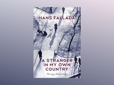 A Stranger in My Own Country: The 1944 Prison Diary av Hans Fallada