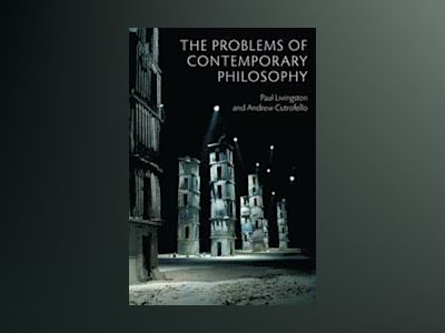 The Problems of Contemporary Philosophy: A Critical Guide for the Unaffilia av Andrew Cutrofello
