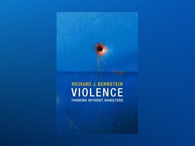 Violence: Thinking without Banisters av Richard J. Bernstein