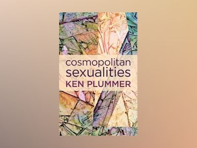 Cosmopolitan Sexualities: Hope and the Humanist Imagination av Ken Plummer