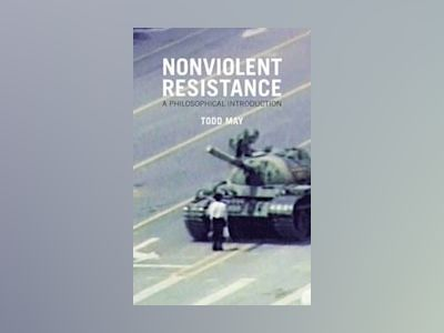 Nonviolent Resistance: A Philosophical Introduction av Todd May