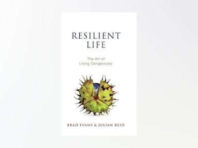 Resilient Life: The Art of Living Dangerously av Brad Evans