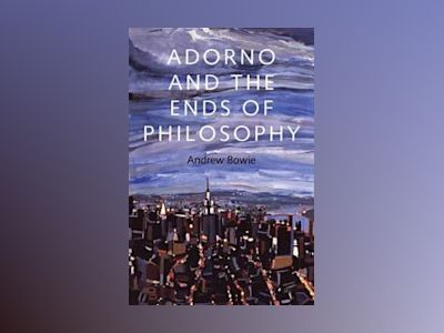 Adorno and the Ends of Philosophy av Andrew Bowie