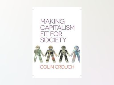Making Capitalism Fit For Society av Colin Crouch