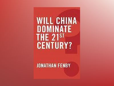 Will China Dominate the 21st Century? av Jonathan Fenby