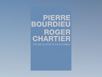 The Sociologist and the Historian av Pierre Bourdieu