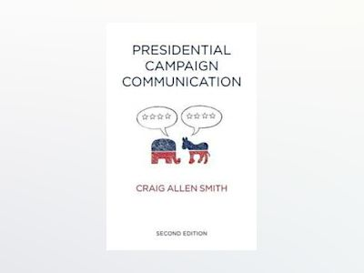 Presidential Campaign Communication, 2nd Edition av Craig Allen Smith