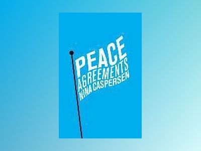 Peace Agreements: Finding Solutions to Intra-state Conflicts av Nina Caspersen