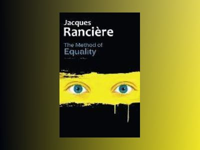 The Method of Equality: Interviews with Laurent Jeanpierre and Dork Zabunya av Jacques Ranciere