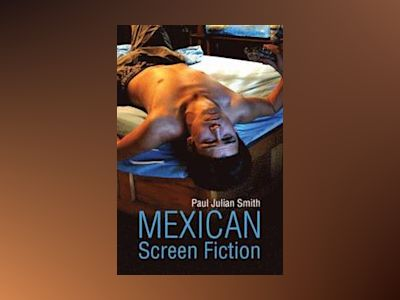 Mexican Screen Fiction: Between Cinema and Television av Paul Julian Smith