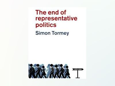 The End of Representative Politics av Simon Tormey