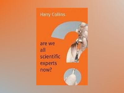 Are We All Scientific Experts Now? av Harry Collins
