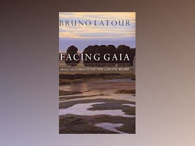 Facing Gaia: Eight Lectures on the New Climatic Regime av Bruno Latour