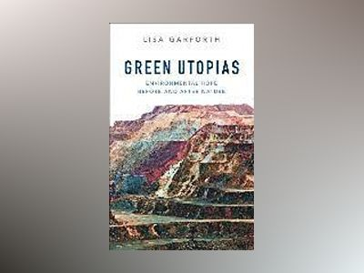 Green Utopias: Environmental Hope Before and After Nature av Lisa Garforth