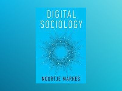 Digital Sociology: The Reinvention of Social Research av Noortje Marres