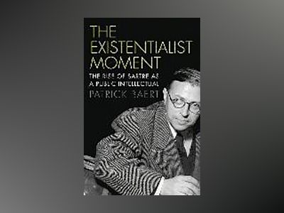 The Existentialist Moment: The Rise of Sartre as a Public Intellectual av Patrick Baert