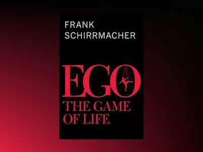 Ego: The Game of Life av Frank Schirrmacher