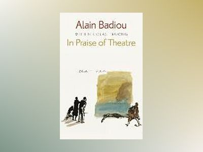 In Praise of Theatre av Alain Badiou