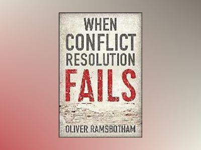 When Conflict Resolution Fails: An Alternative to Negotiation and Dialogue av Oliver Ramsbotham