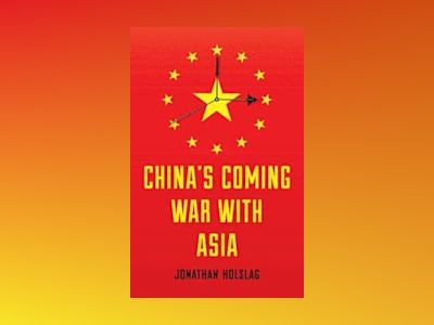 China's Coming War with Asia av Jonathan Holslag