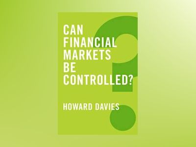 Can Financial Markets be Controlled? av Howard Davies