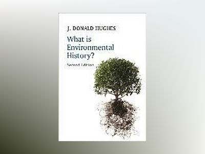 What is Environmental History?, 2nd Edition av J. Donald Hughes
