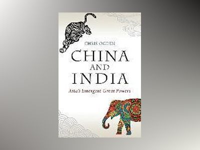 China and India: Asia's Emergent Great Powers av Chris Ogden