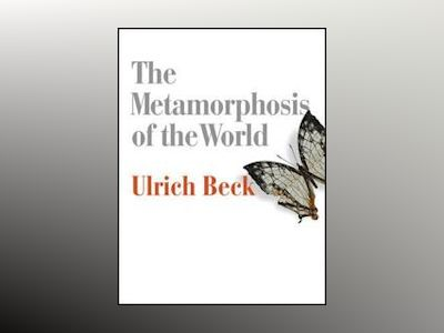 The Metamorphosis of the World: How Climate Change is Transforming Our Conc av Ulrich Beck