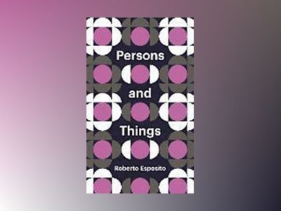 Persons and Things: From the Body's Point of View av Roberto Esposito