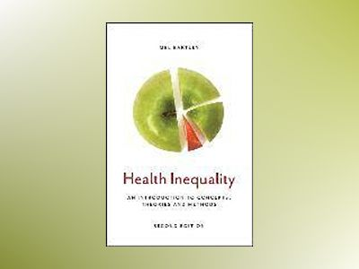 Health Inequality: An Introduction to Concepts, Theories and Methods, 2nd E av Mel Bartley