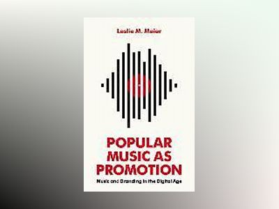 Popular Music as Promotion: Music and Branding in the Digital Age av Leslie Meier