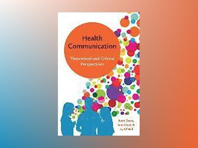 Health Communication: Theoretical and Critical Perspectives av Ruth Cross