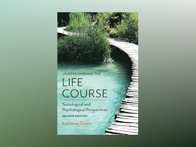 Understanding the Life Course: Sociological and Psychological Perspectives, av Lorraine Green