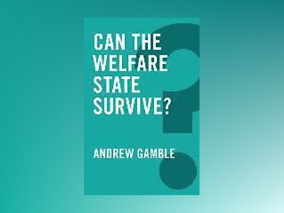 Can the Welfare State Survive? av Andrew Gamble