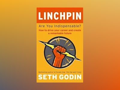 Linchpin - are you indispensable? how to drive your career and create a rem av Seth Godin