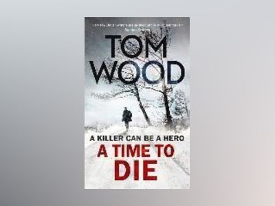 A Time to Die av Tom Wood
