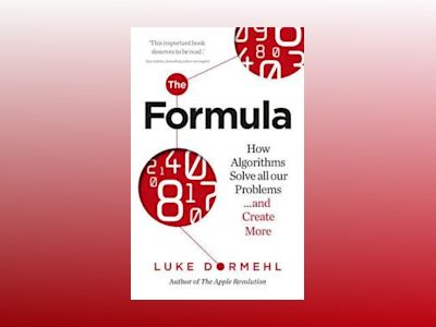 Formula - how algorithms solve all our problems ... and create more av Luke Dormehl