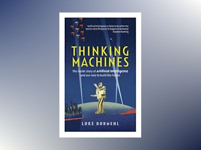 Thinking machines - the inside story of artificial intelligence and our rac av Luke Dormehl