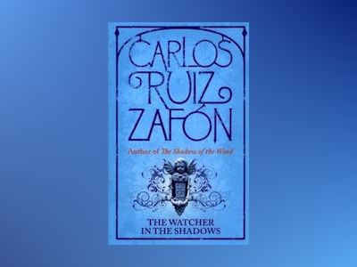 The Watcher in the Shadows av Carlos Ruiz Zafón